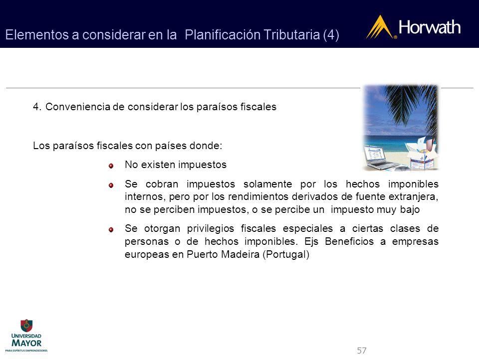 57 Elementos a considerar en la Planificación Tributaria (4) 4. Conveniencia de considerar los paraísos fiscales Los paraísos fiscales con países dond