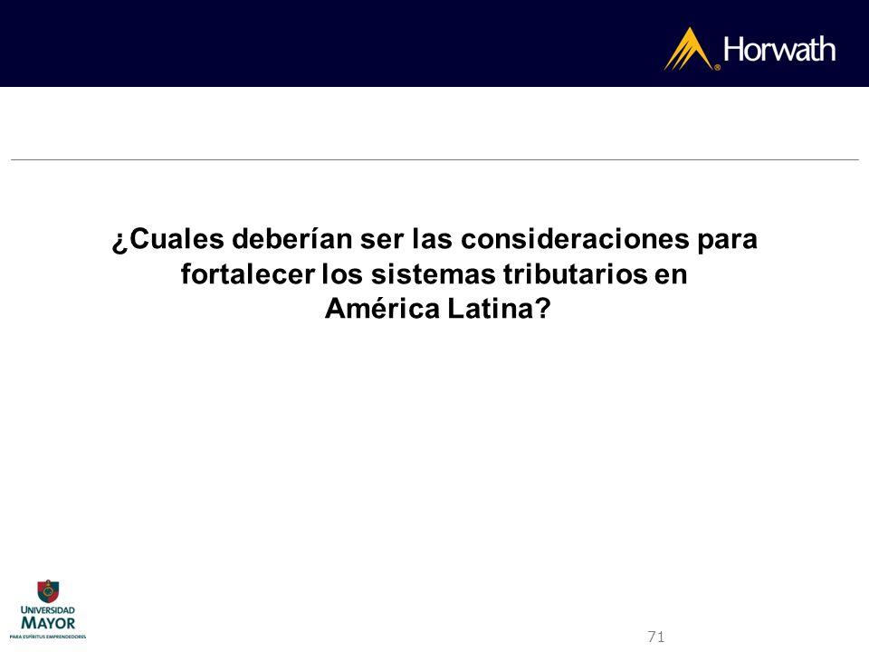 71 ¿Cuales deberían ser las consideraciones para fortalecer los sistemas tributarios en América Latina?
