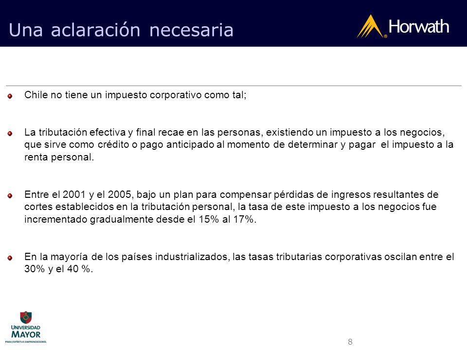 8 Una aclaración necesaria Chile no tiene un impuesto corporativo como tal; La tributación efectiva y final recae en las personas, existiendo un impue