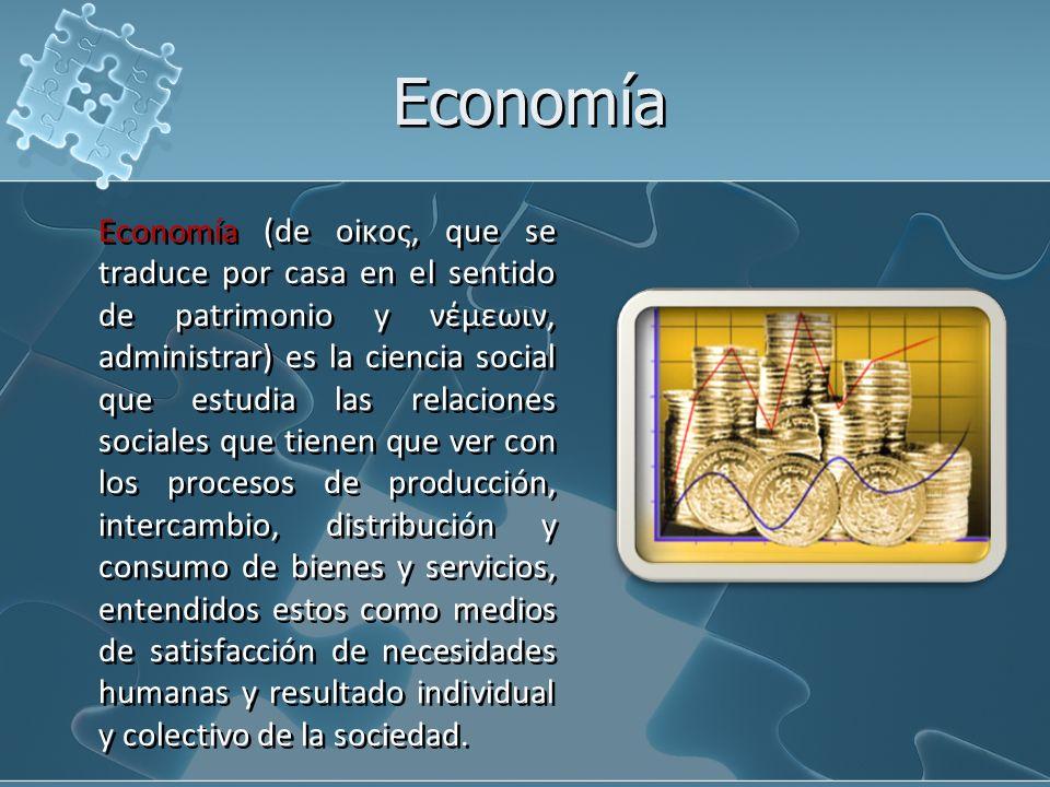 Economía Economía (de οiκος, que se traduce por casa en el sentido de patrimonio y νέμεωιν, administrar) es la ciencia social que estudia las relacion