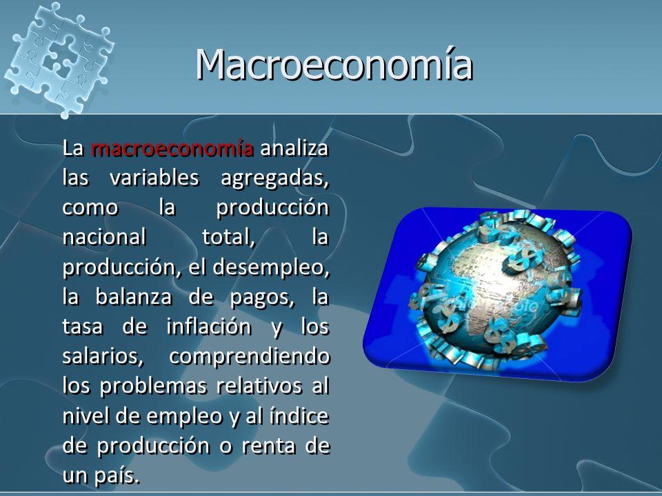 La macroeconomía analiza las variables agregadas, como la producción nacional total, la producción, el desempleo, la balanza de pagos, la tasa de infl