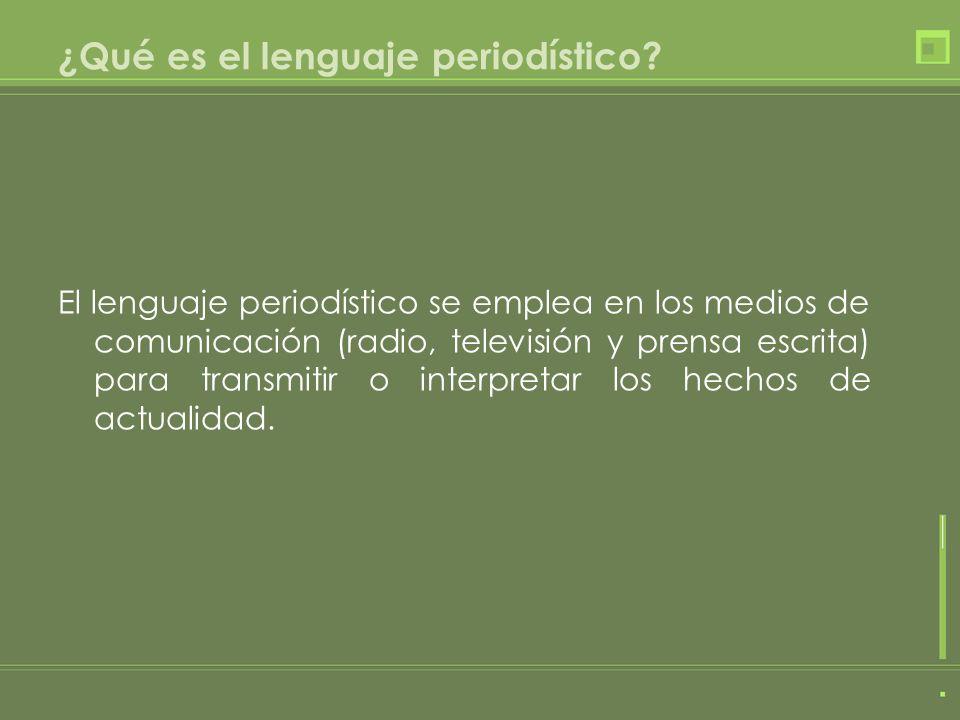 El lenguaje periodístico se emplea en los medios de comunicación (radio, televisión y prensa escrita) para transmitir o interpretar los hechos de actu