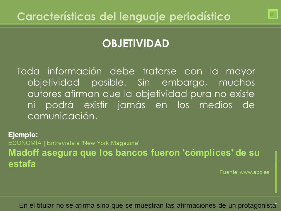 OBJETIVIDAD Toda información debe tratarse con la mayor objetividad posible. Sin embargo, muchos autores afirman que la objetividad pura no existe ni