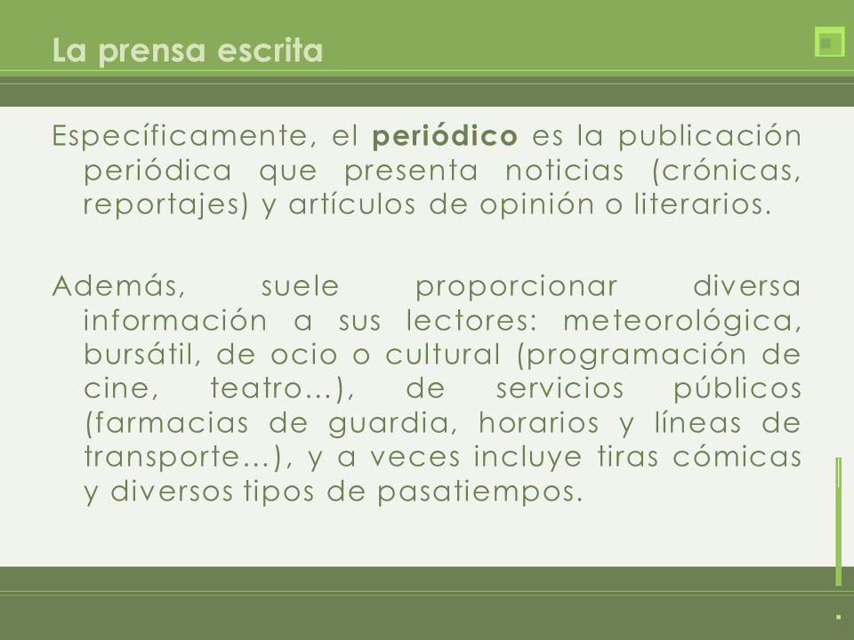 La prensa escrita Específicamente, el periódico es la publicación periódica que presenta noticias (crónicas, reportajes) y artículos de opinión o lite