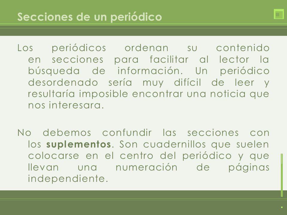 Secciones de un periódico Los periódicos ordenan su contenido en secciones para facilitar al lector la búsqueda de información. Un periódico desordena