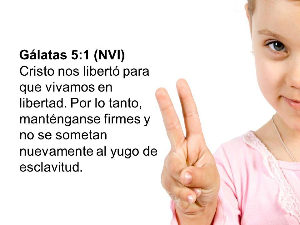Gálatas 5:1 (NVI) Cristo nos libertó para que vivamos en libertad. Por lo tanto, manténganse firmes y no se sometan nuevamente al yugo de esclavitud.