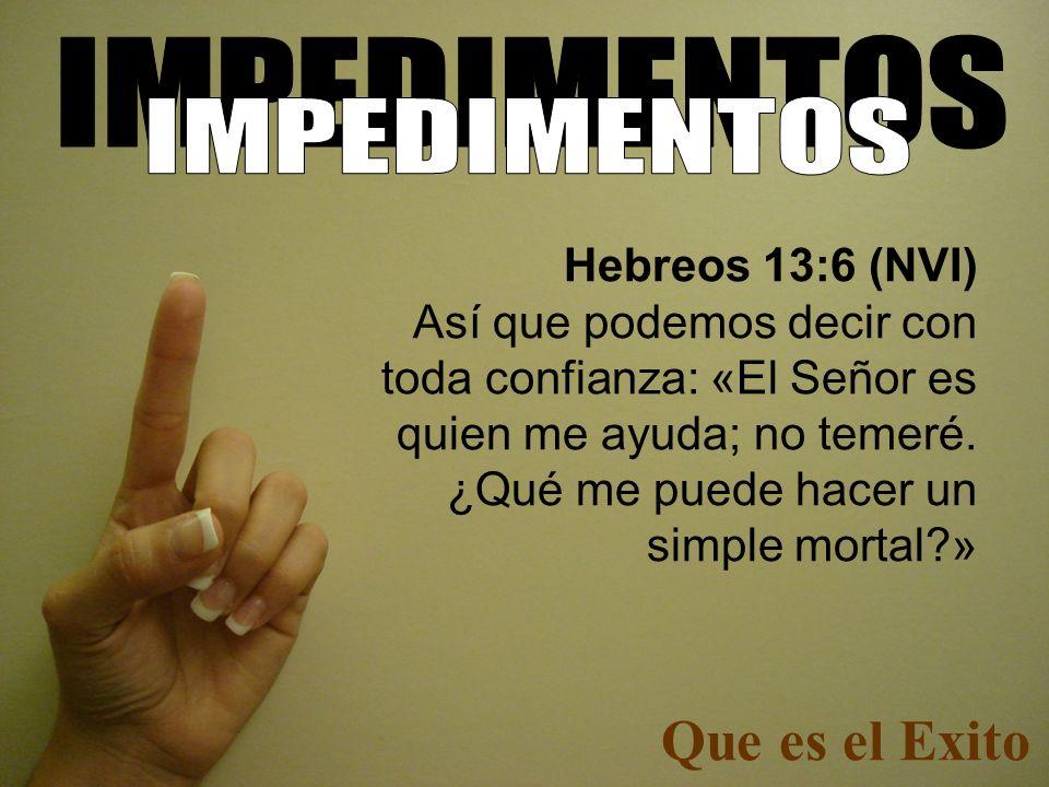 Hebreos 13:6 (NVI) Así que podemos decir con toda confianza: «El Señor es quien me ayuda; no temeré. ¿Qué me puede hacer un simple mortal?»