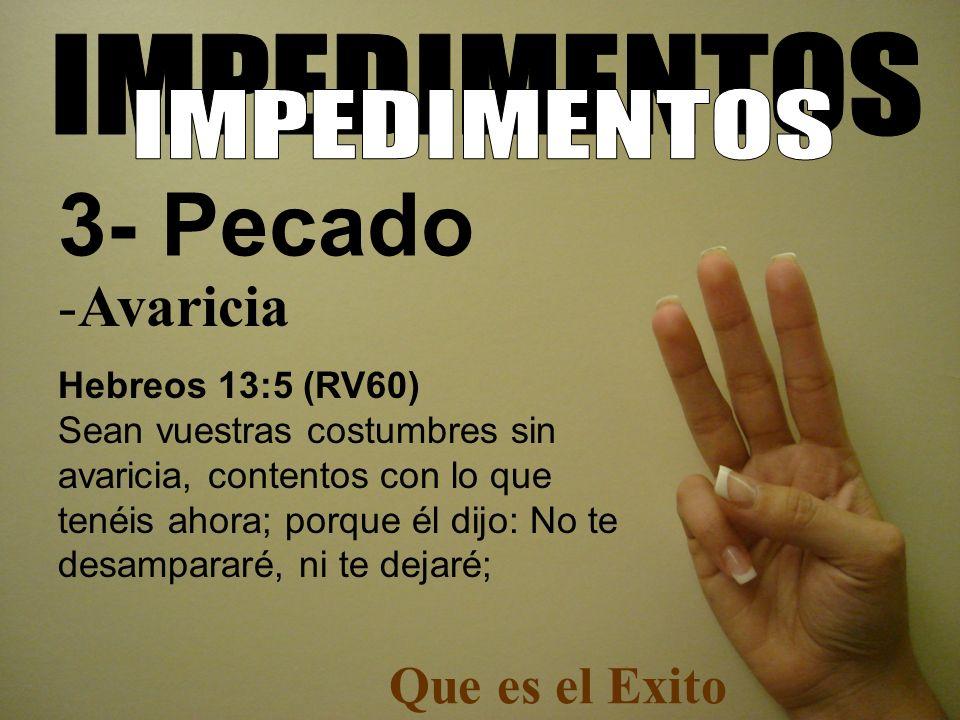 -Avaricia Hebreos 13:5 (RV60) Sean vuestras costumbres sin avaricia, contentos con lo que tenéis ahora; porque él dijo: No te desampararé, ni te dejar