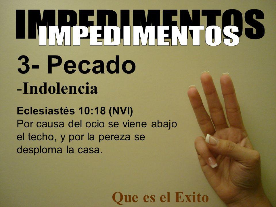 -Indolencia Eclesiastés 10:18 (NVI) Por causa del ocio se viene abajo el techo, y por la pereza se desploma la casa. Que es el Exito 3- Pecado