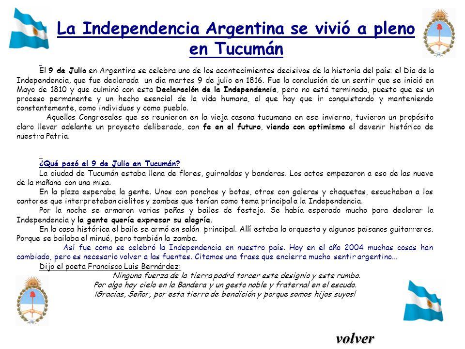 La Independencia Argentina se vivió a pleno en Tucumán El 9 de Julio en Argentina se celebra uno de los acontecimientos decisivos de la historia del p