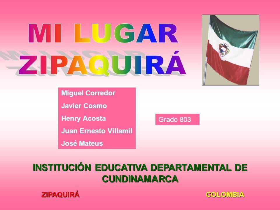 INSTITUCIÓN EDUCATIVA DEPARTAMENTAL DE CUNDINAMARCA ZIPAQUIRÁ COLOMBIA Miguel Corredor Javier Cosmo Henry Acosta Juan Ernesto Villamil José Mateus Gra