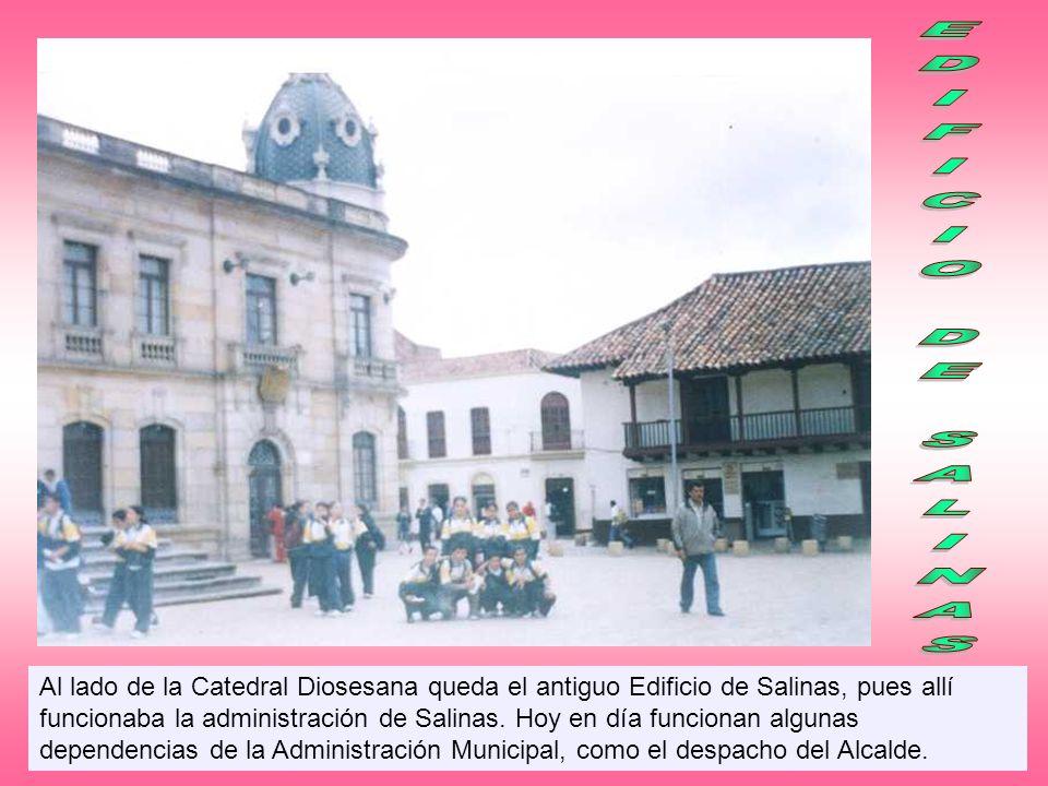 Al lado de la Catedral Diosesana queda el antiguo Edificio de Salinas, pues allí funcionaba la administración de Salinas. Hoy en día funcionan algunas
