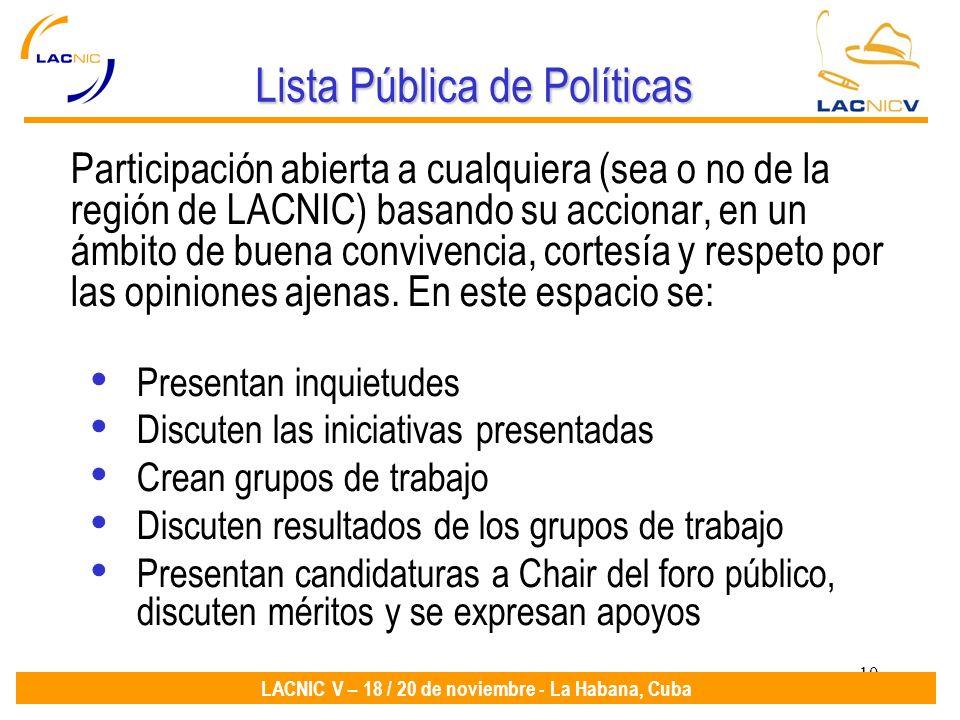 10 LACNIC V – 18 / 20 de noviembre - La Habana, Cuba Lista Pública de Políticas Participación abierta a cualquiera (sea o no de la región de LACNIC) b