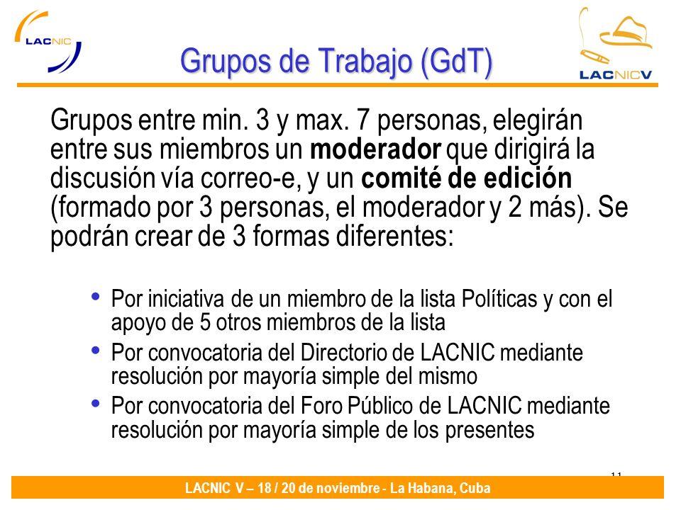 11 LACNIC V – 18 / 20 de noviembre - La Habana, Cuba Grupos de Trabajo (GdT) Grupos entre min. 3 y max. 7 personas, elegirán entre sus miembros un mod
