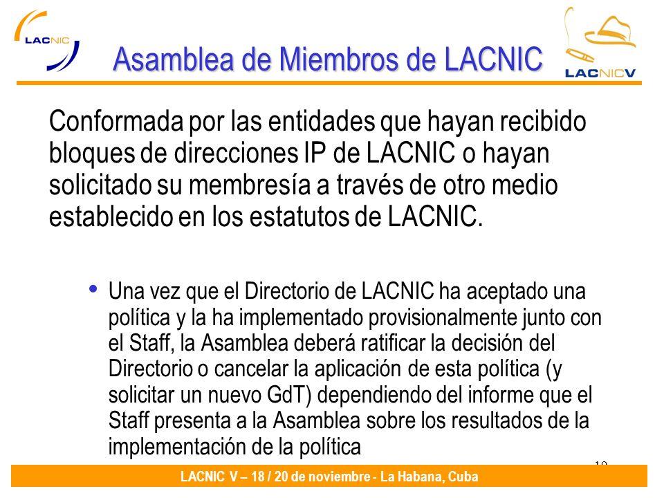 19 LACNIC V – 18 / 20 de noviembre - La Habana, Cuba Asamblea de Miembros de LACNIC Conformada por las entidades que hayan recibido bloques de direcciones IP de LACNIC o hayan solicitado su membresía a través de otro medio establecido en los estatutos de LACNIC.
