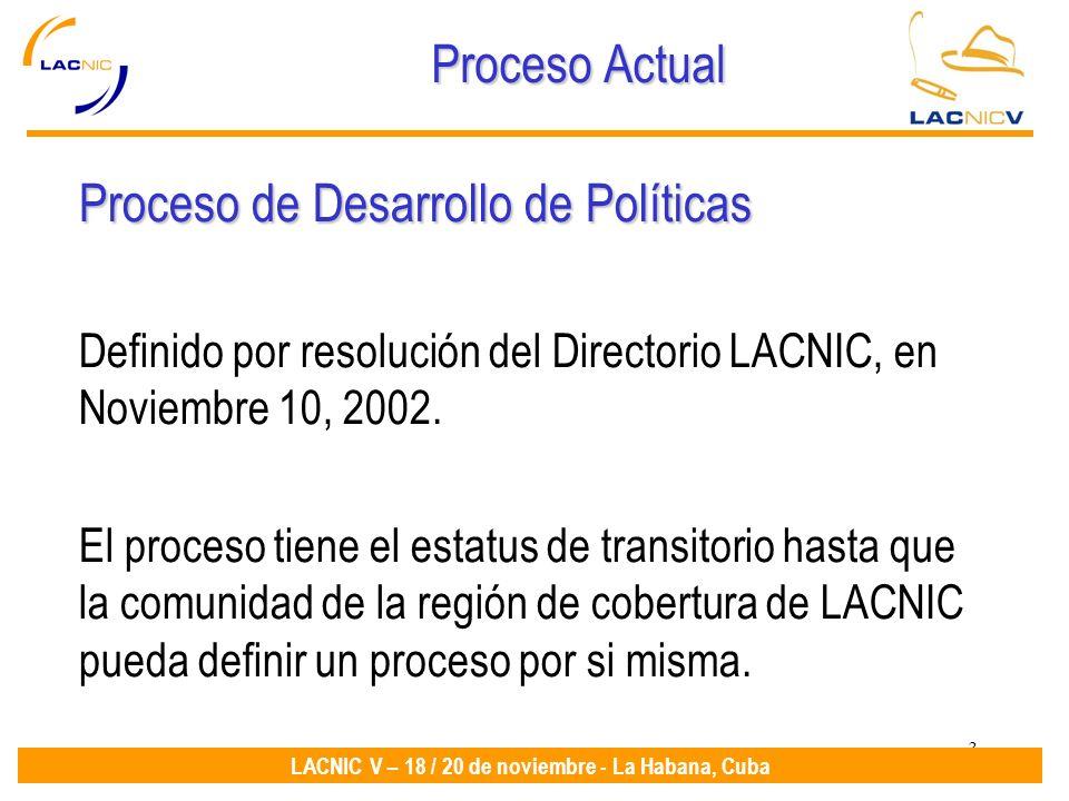 3 LACNIC V – 18 / 20 de noviembre - La Habana, Cuba Proceso Actual Proceso de Desarrollo de Políticas Definido por resolución del Directorio LACNIC, en Noviembre 10, 2002.