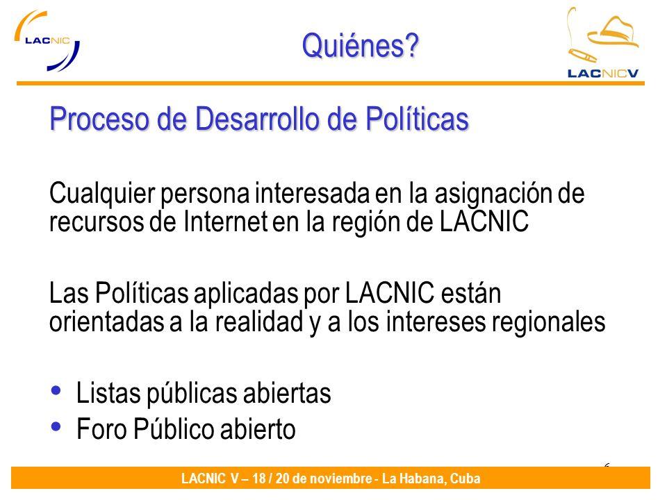 6 LACNIC V – 18 / 20 de noviembre - La Habana, Cuba Quiénes? Proceso de Desarrollo de Políticas Cualquier persona interesada en la asignación de recur