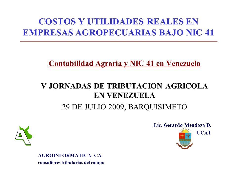 COSTOS Y UTILIDADES REALES EN EMPRESAS AGROPECUARIAS BAJO NIC 41 Contabilidad Agraria y NIC 41 en Venezuela V JORNADAS DE TRIBUTACION AGRICOLA EN VENE