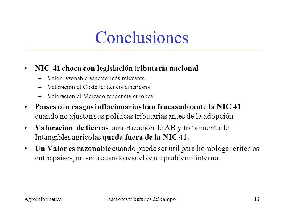 Agroinformaticaasesores tributarios del campo12 Conclusiones NIC-41 choca con legislación tributaria nacional –Valor razonable aspecto más relevante –