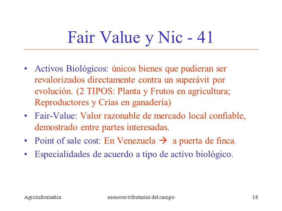 Agroinformaticaasesores tributarios del campo18 Fair Value y Nic - 41 Activos Biológicos: únicos bienes que pudieran ser revalorizados directamente co