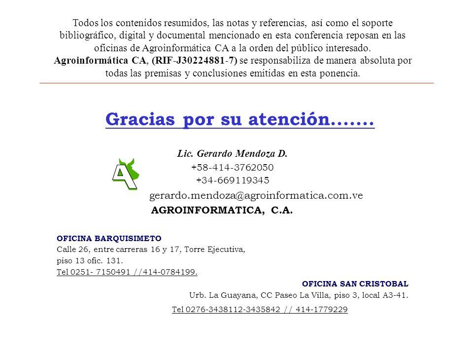 Gracias por su atención....... Lic. Gerardo Mendoza D. +58-414-3762050 +34-669119345 gerardo.mendoza@agroinformatica.com.ve AGROINFORMATICA, C.A. OFIC