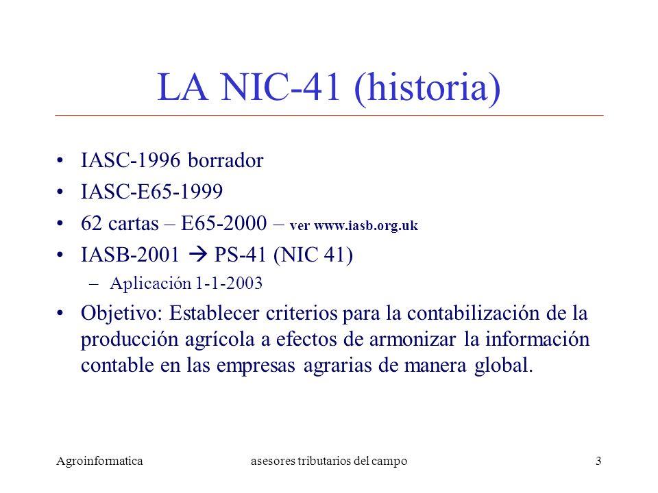 Agroinformaticaasesores tributarios del campo14 AMENAZAS DE LA NIC 41 PARA VENEZUELA FIABILIDAD DEL VALOR RAZONABLE CONSIDERACIONES BIOLOGICAS INEXISTENTES EN PCGA DEPRECIACIONES NO CONVENCIONALES NO ACEPTADAS POR LA LEY DE ISLR CONOCIMIENTO INCIPIENTE DE LA AT (SENIAT) SOBRE MANEJO CONTABLE AGRICOLA Y PECUARIO REQUIERE DE NOTABLE ORGANIZACIÓN DE REGISTROS Y GESTION ADMINISTRATIVA REGISTRO DE INGRESOS POR EVOLUCION ANTES DE MATERIALIZAR LAS VENTAS DEMANDA CONCILIACIONES FISCALES IMPORTANTES LEY DE ISLR AUN SIN CAMBIOS A EFECTOS DE PERMITIR EL REGISTRO A PATRIMONIO DE LOS IE