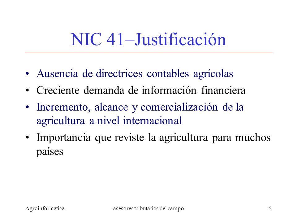 Agroinformaticaasesores tributarios del campo5 NIC 41–Justificación Ausencia de directrices contables agrícolas Creciente demanda de información finan