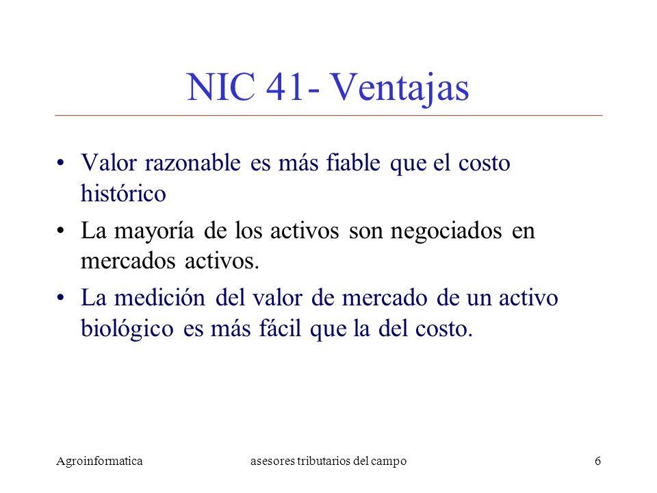 Agroinformaticaasesores tributarios del campo6 NIC 41- Ventajas Valor razonable es más fiable que el costo histórico La mayoría de los activos son neg