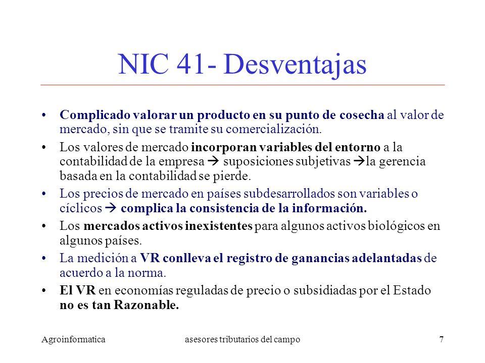 Agroinformaticaasesores tributarios del campo7 NIC 41- Desventajas Complicado valorar un producto en su punto de cosecha al valor de mercado, sin que