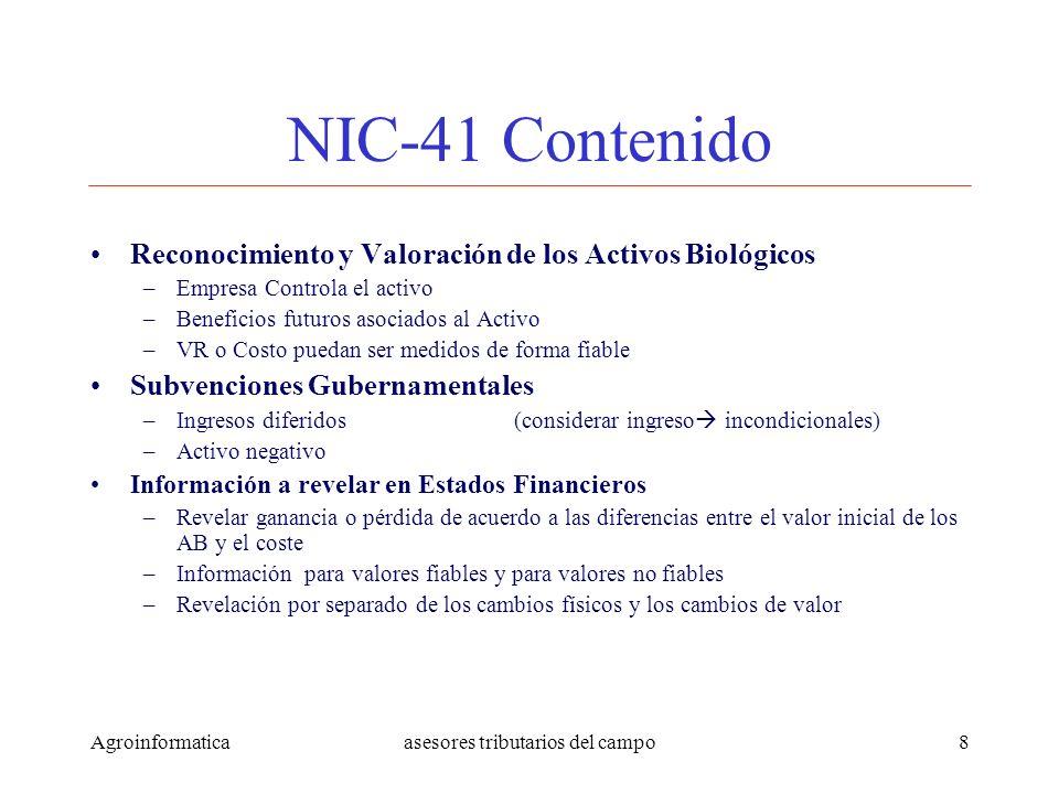 Agroinformaticaasesores tributarios del campo8 NIC-41 Contenido Reconocimiento y Valoración de los Activos Biológicos –Empresa Controla el activo –Ben
