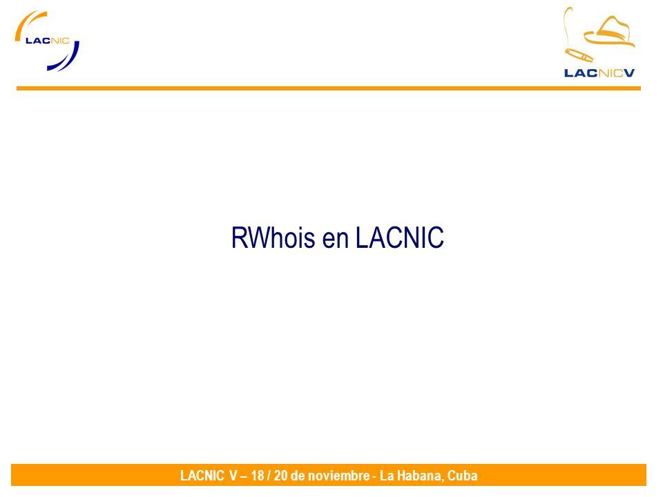 LACNIC V – 18 / 20 de noviembre - La Habana, Cuba Uno de los servicios más importantes de LACNIC son las consultas a la base de datos WHOIS.