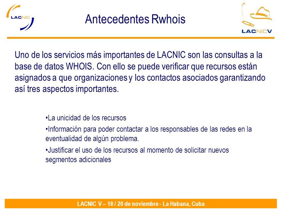 LACNIC V – 18 / 20 de noviembre - La Habana, Cuba Uno de los servicios más importantes de LACNIC son las consultas a la base de datos WHOIS. Con ello