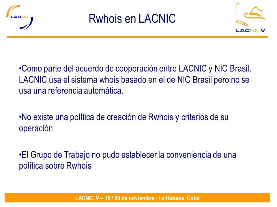 LACNIC V – 18 / 20 de noviembre - La Habana, Cuba Rwhois en LACNIC Como parte del acuerdo de cooperación entre LACNIC y NIC Brasil. LACNIC usa el sist