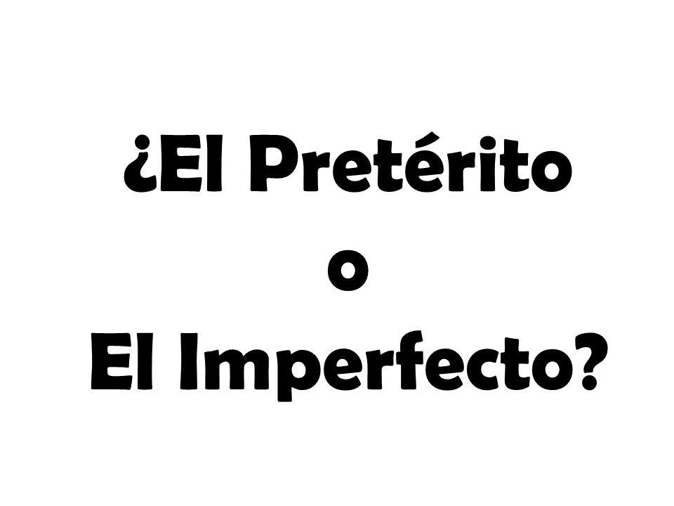 ¿El Pretérito o El Imperfecto?