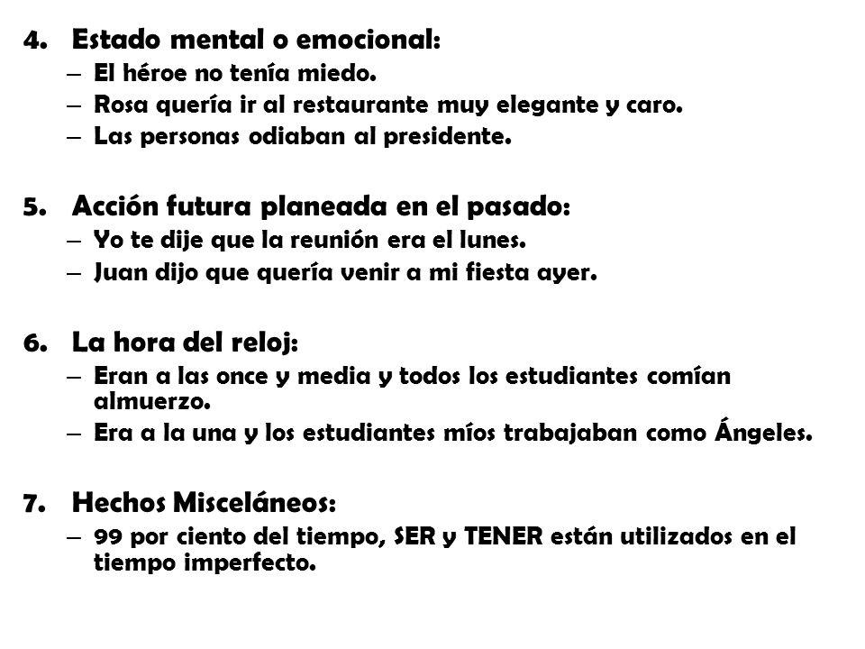4.Estado mental o emocional: – El héroe no tenía miedo.