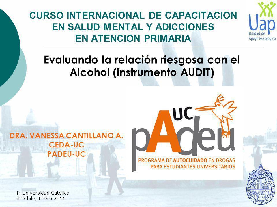 En esta reunión: Introducción Consumo de alcohol en población universitaria e importancia de su evaluación y pesquisa de consumo de riesgo Uso de instrumento AUDIT Aplicación e interpretación de resultados P.