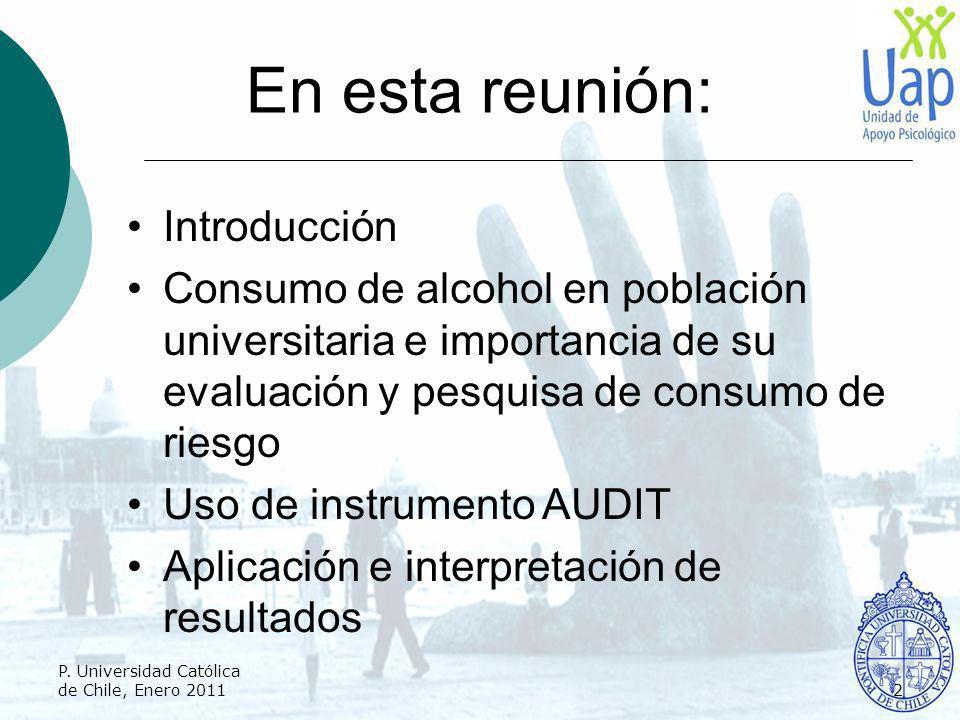 En esta reunión: Introducción Consumo de alcohol en población universitaria e importancia de su evaluación y pesquisa de consumo de riesgo Uso de inst