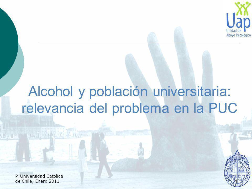 Alcohol y población universitaria: relevancia del problema en la PUC P. Universidad Católica de Chile, Enero 20114