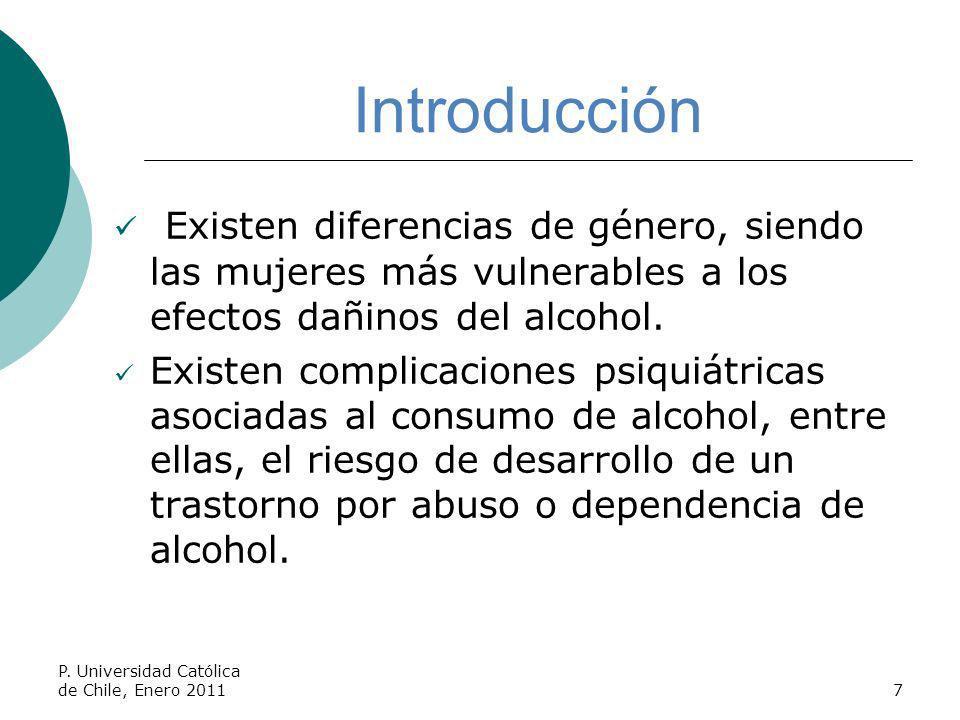 Introducción Existen diferencias de género, siendo las mujeres más vulnerables a los efectos dañinos del alcohol. Existen complicaciones psiquiátricas