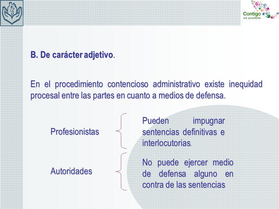 B. De carácter adjetivo. En el procedimiento contencioso administrativo existe inequidad procesal entre las partes en cuanto a medios de defensa. Prof