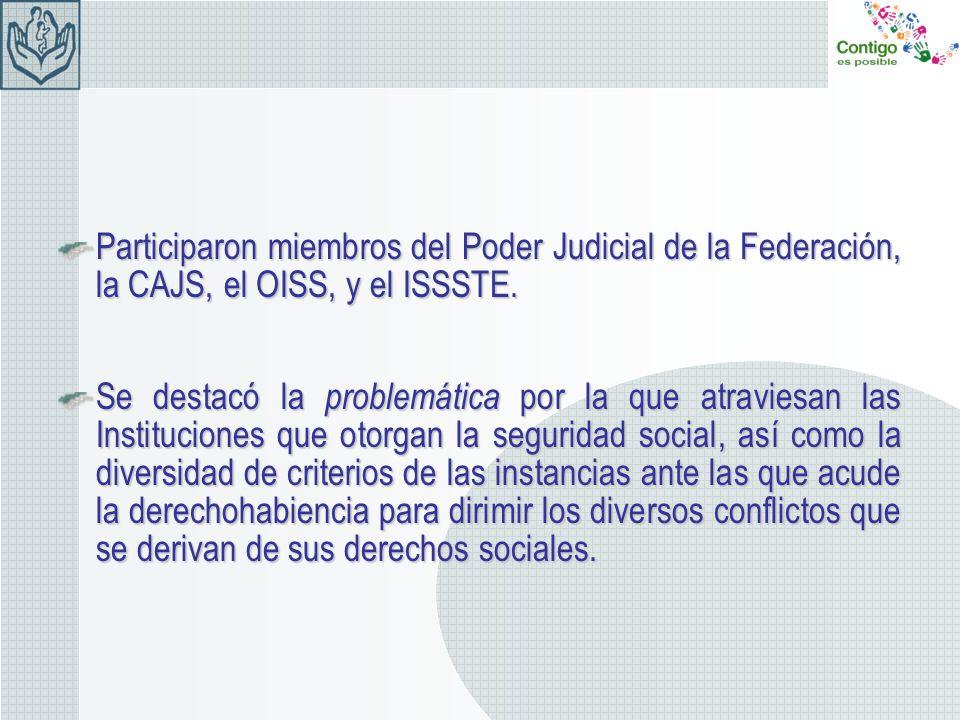 Participaron miembros del Poder Judicial de la Federación, la CAJS, el OISS, y el ISSSTE. Se destacó la problemática por la que atraviesan las Institu
