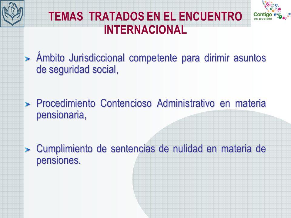TEMAS TRATADOS EN EL ENCUENTRO INTERNACIONAL Ámbito Jurisdiccional competente para dirimir asuntos de seguridad social, Procedimiento Contencioso Admi
