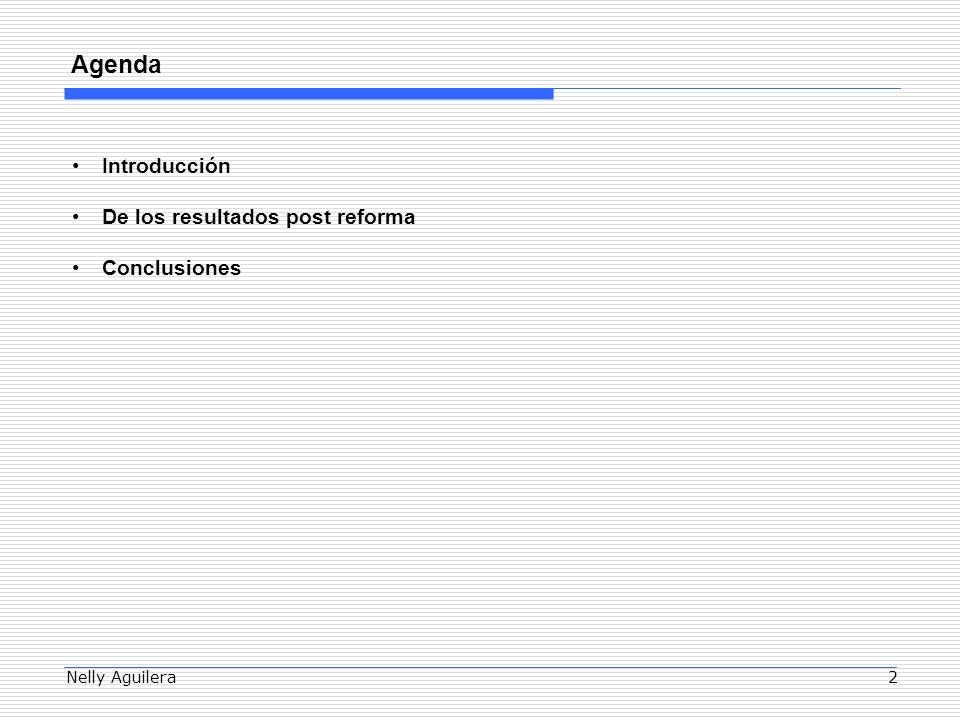 Nelly Aguilera2 Agenda Introducción De los resultados post reforma Conclusiones