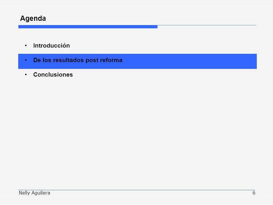 Nelly Aguilera6 Agenda Introducción De los resultados post reforma Conclusiones