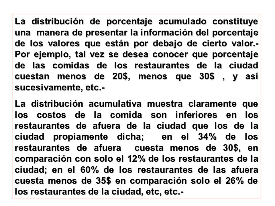 La distribución de porcentaje acumulado constituye una manera de presentar la información del porcentaje de los valores que están por debajo de cierto