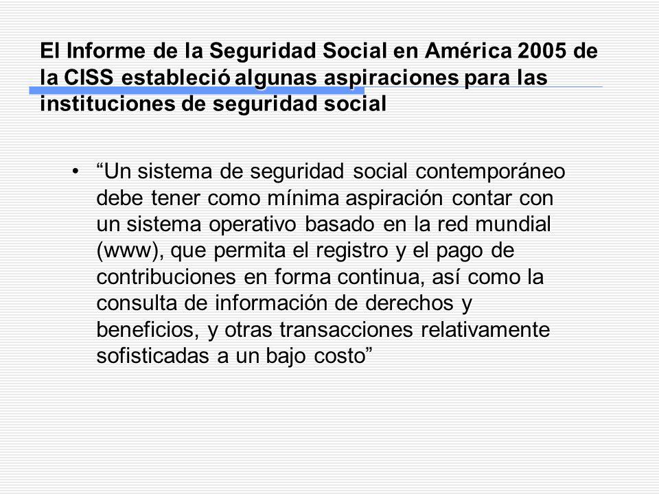 El Informe de la Seguridad Social en América 2005 de la CISS estableció algunas aspiraciones para las instituciones de seguridad social Un sistema de
