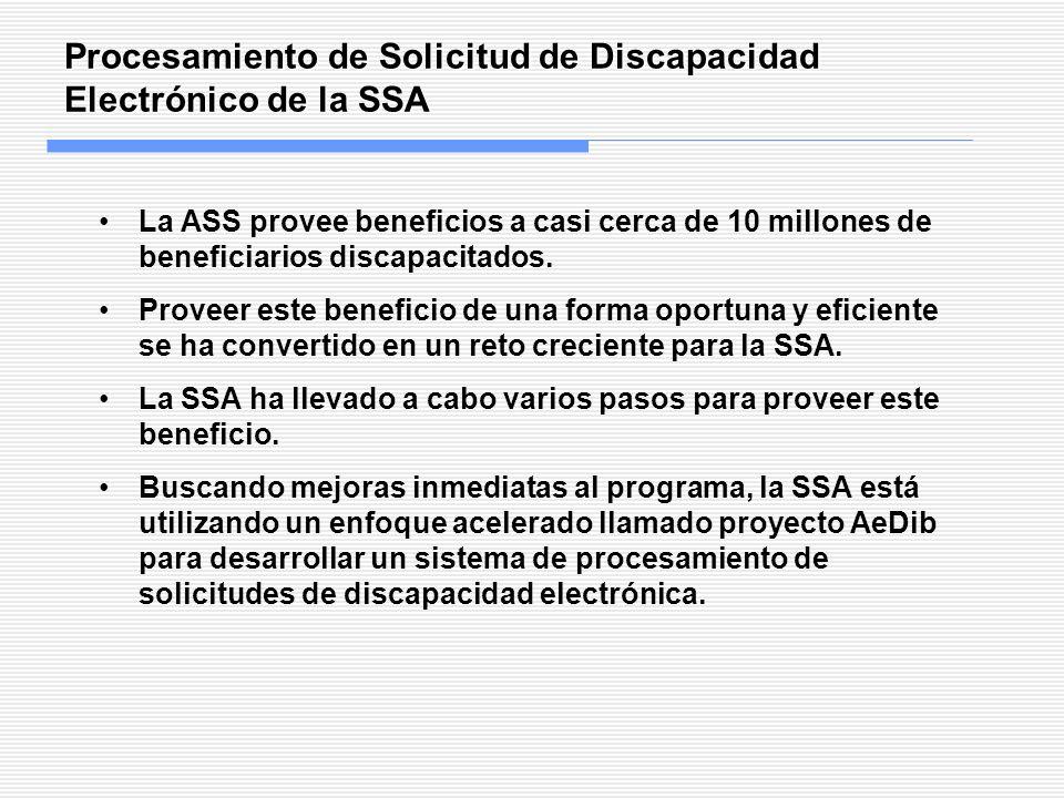 Procesamiento de Solicitud de Discapacidad Electrónico de la SSA La ASS provee beneficios a casi cerca de 10 millones de beneficiarios discapacitados.