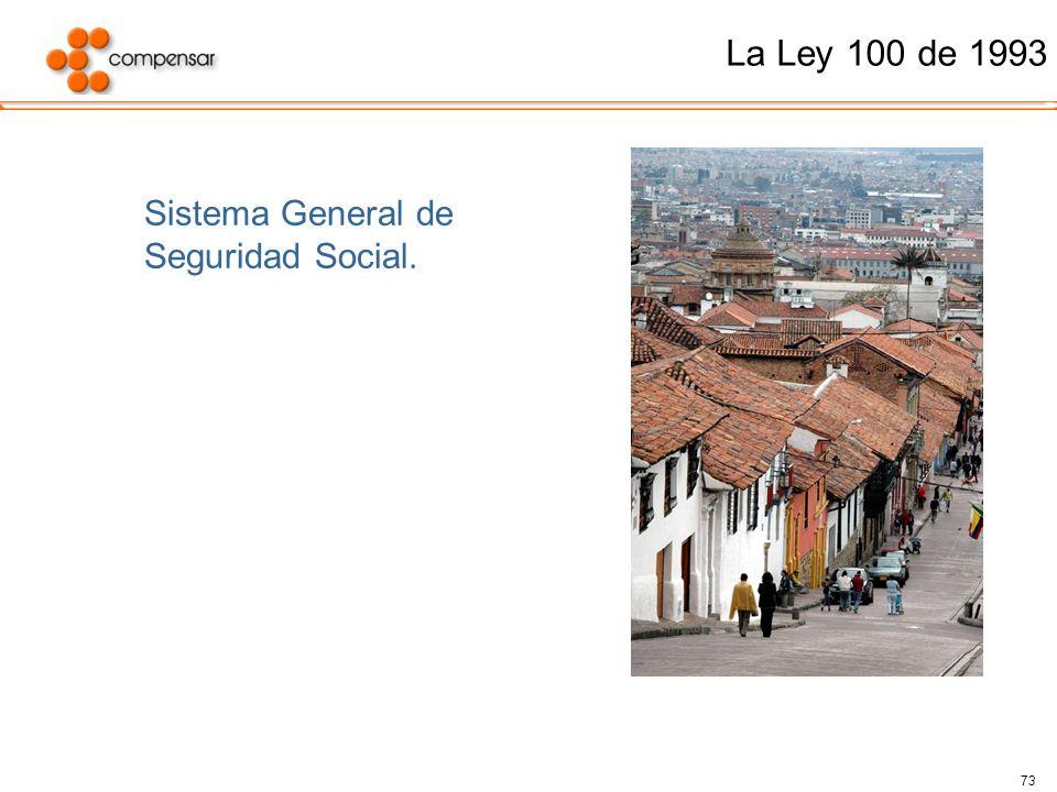 73 La Ley 100 de 1993 Sistema General de Seguridad Social.