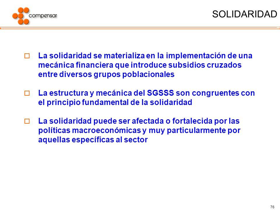 76 SOLIDARIDAD La solidaridad se materializa en la implementación de una mecánica financiera que introduce subsidios cruzados entre diversos grupos po