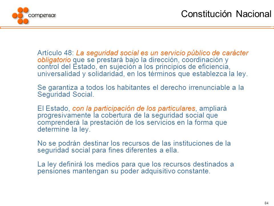 84 Constitución Nacional La seguridad social es un servicio público de carácter obligatorio Artículo 48: La seguridad social es un servicio público de